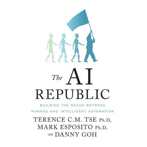 The AI Republic - by  Terence C M Tse & Mark Esposito & Danny Goh (Hardcover) - image 1 of 1