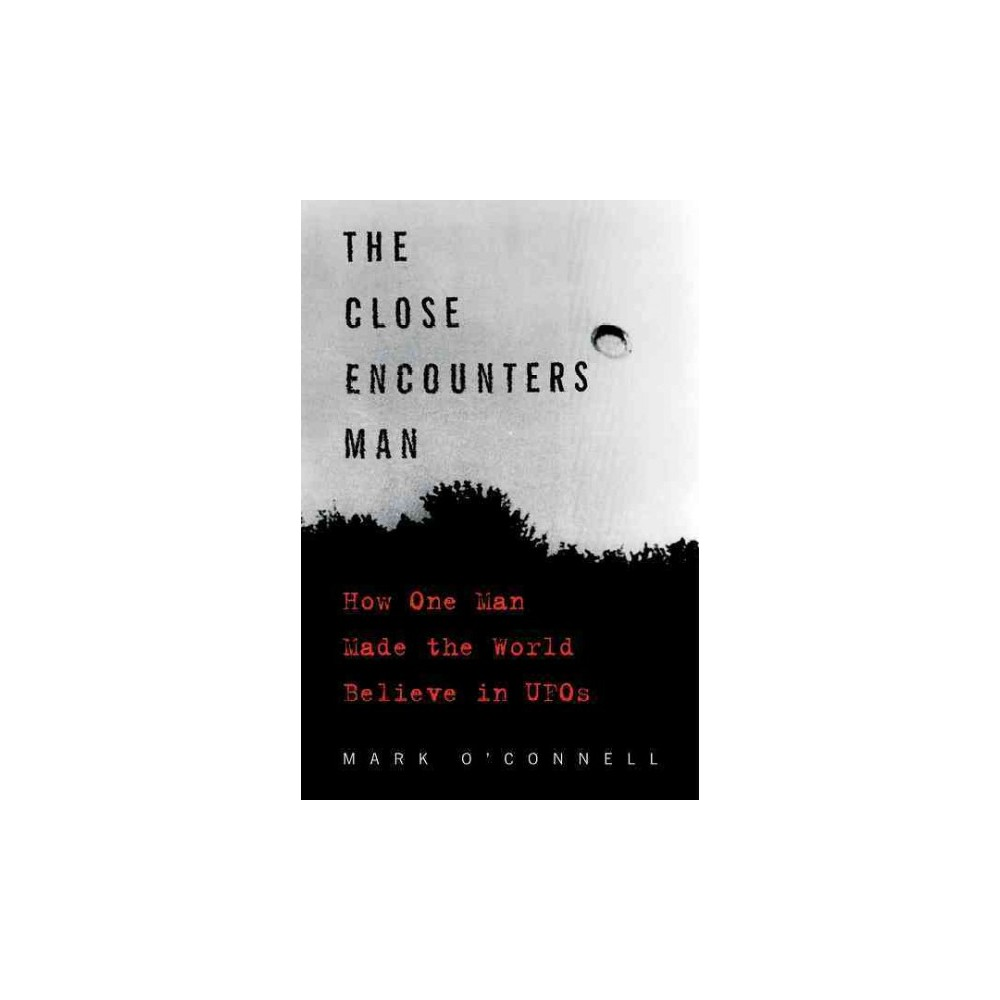 Close Encounters Man : How One Man Made the World Believe in UFOs (Paperback) (Mark O'Connell)