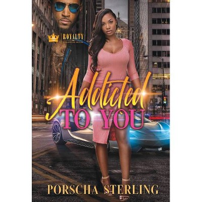 Addicted to You - by Porscha Sterling (Paperback)
