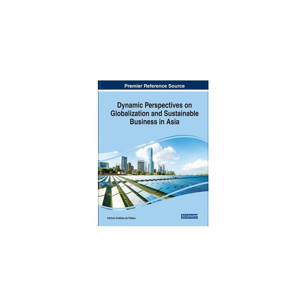 Dynamic Perspectives on Globalization and Sustainable Business in Asia - (Hardcover)
