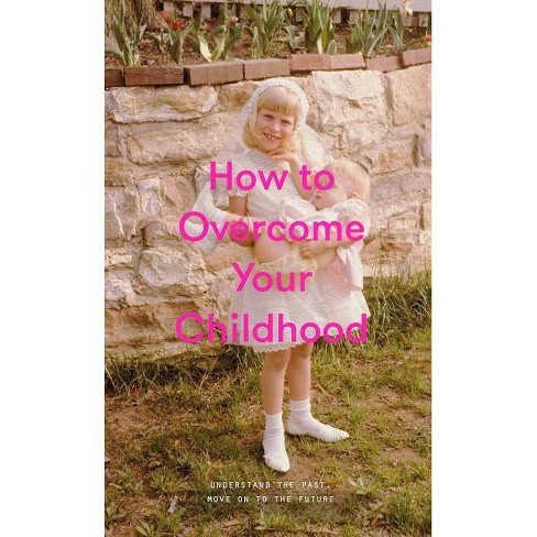 How to Overcome Your Childhood - (Hardcover) - image 1 of 1