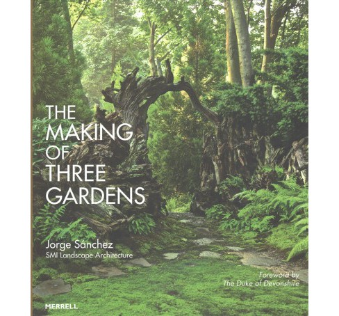 Making of Three Gardens (Hardcover) (Jorge Sanchez) - image 1 of 1