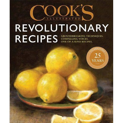 Cook's Illustrated Revolutionary Recipes - (Hardcover)