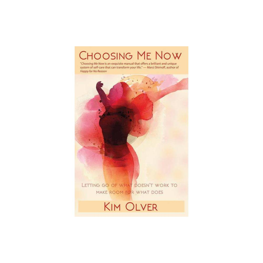 Choosing Me Now - (InsideOut Empowerment) by Kim Olver (Paperback) Choosing Me Now - (InsideOut Empowerment) by Kim Olver (Paperback) Age Group: adult.