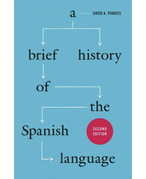 Brief History of the Spanish Language (Paperback) (David A. Pharies) - image 1 of 1