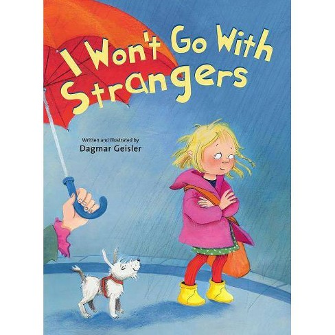 I Won't Go with Strangers - (The Safe Child, Happy Parent) by  Dagmar Geisler (Hardcover) - image 1 of 1
