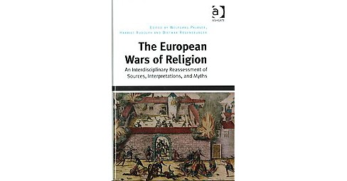 European Wars of Religion : An Interdisciplinary Reassessment of Sources, Interpretations, and Myths - image 1 of 1