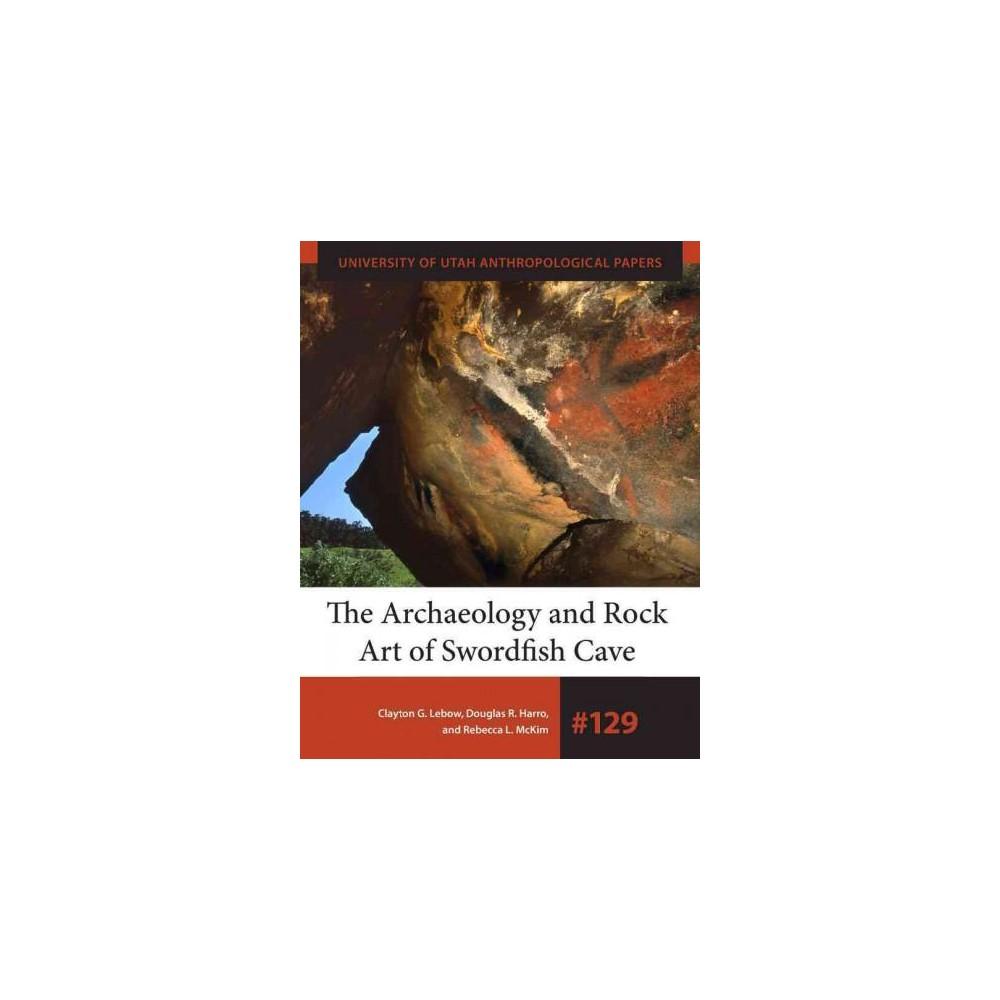 Archaeology and Rock Art of Swordfish Cave (Paperback) (Clayton G. Lebow & Douglas R. Harro & Rebecca L.