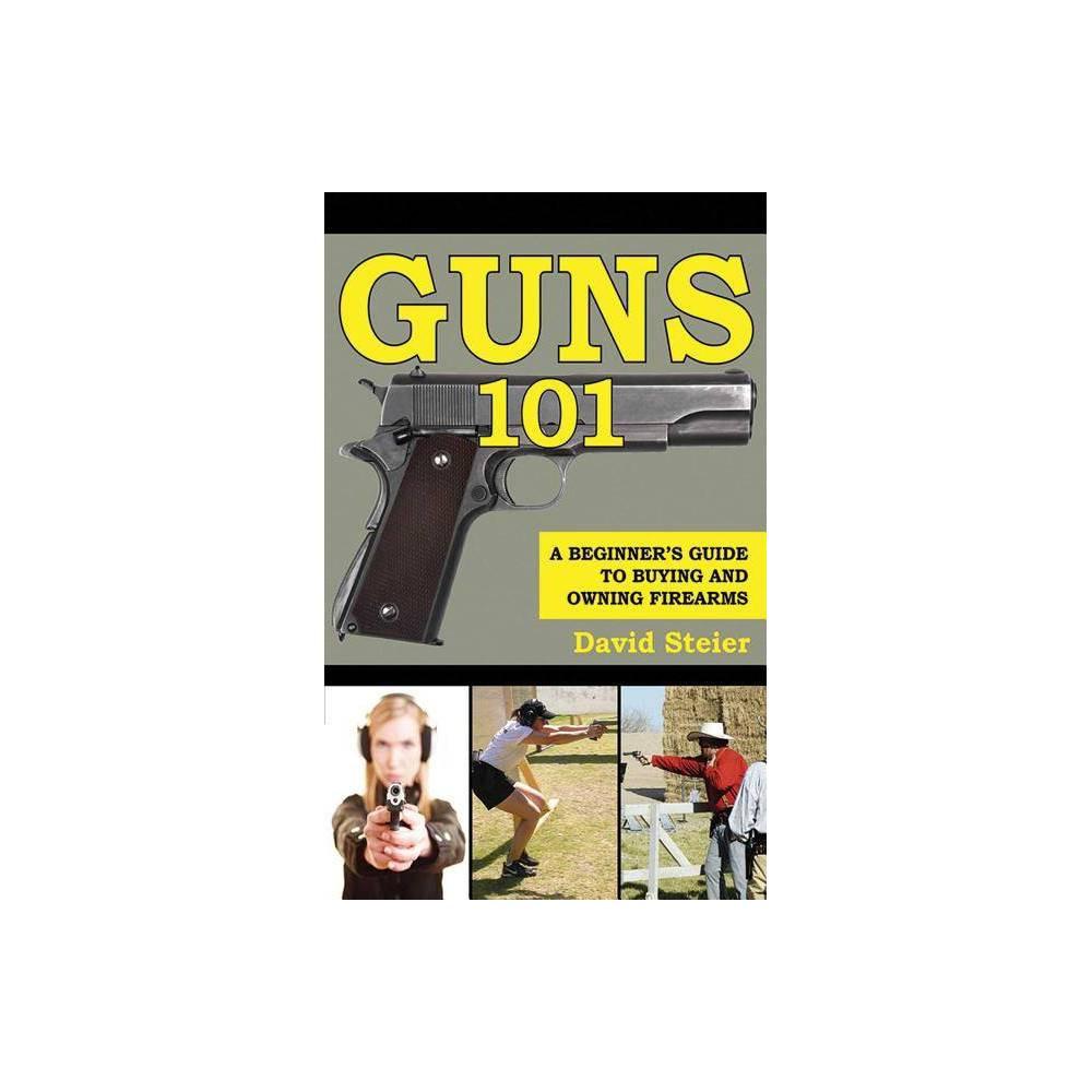 Guns 101 By David Steier Paperback