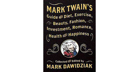 Mark Twain's Guide to Diet, Exercise, Beauty, Fashion, Investment, Romance, Health and Happiness - image 1 of 1