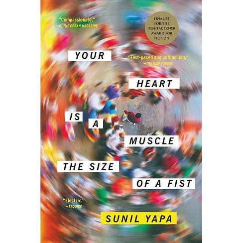 Your Heart Is a Muscle the Size of a Fist - by  Sunil Yapa (Paperback) - image 1 of 1