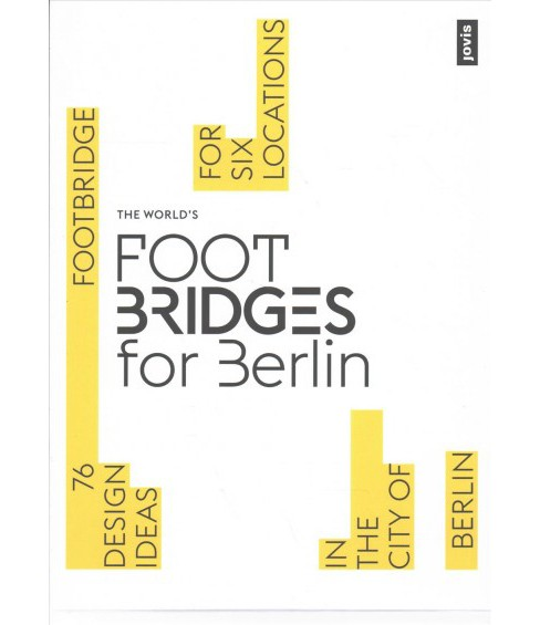 World's Footbridges for Berlin : 76 Footbridge Design Ideas for Six Locations in the City of Berlin - image 1 of 1