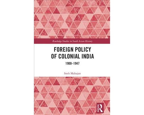 Foreign Policy of Colonial India 1900-1947 -  by Sneh Mahajan (Hardcover) - image 1 of 1
