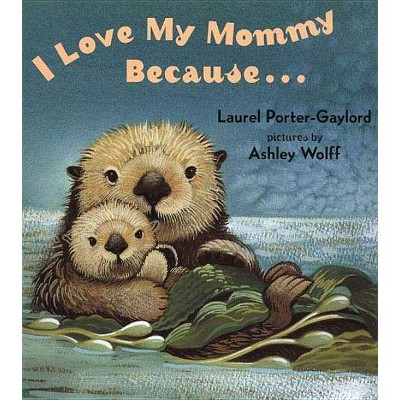 I Love My Mommy Because... - by Laurel Porter Gaylord (Board_book)