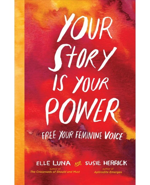 Your Story Is Your Power : Free Your Feminine Voice -  by Elle Luna & Susie Herrick (Hardcover) - image 1 of 1