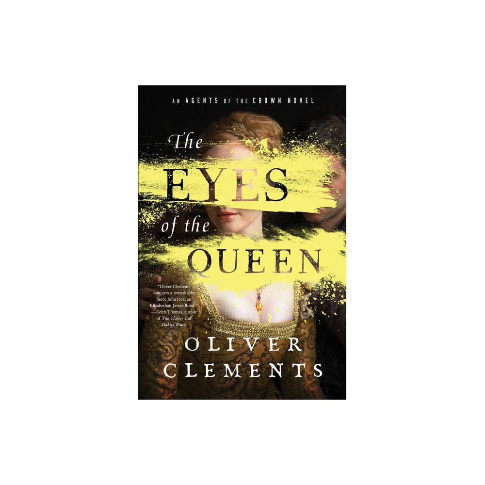 The Eyes Of The Queen Volume 1 An Agents Of The Crown Novel By Oliver Clements Hardcover