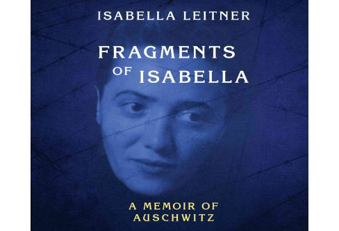 Fragments of Isabella : A Memoir of Auschwitz (Abridged) (CD/Spoken Word) (Isabella Leitner) - image 1 of 1