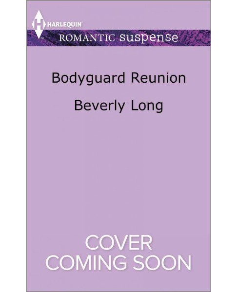 Bodyguard Reunion -  (Harlequin Romantic Suspense) by Beverly Long (Paperback) - image 1 of 1