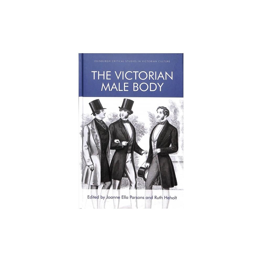 Victorian Male Body - (Edinburgh Critical Studies in Victorian Culture) (Hardcover)