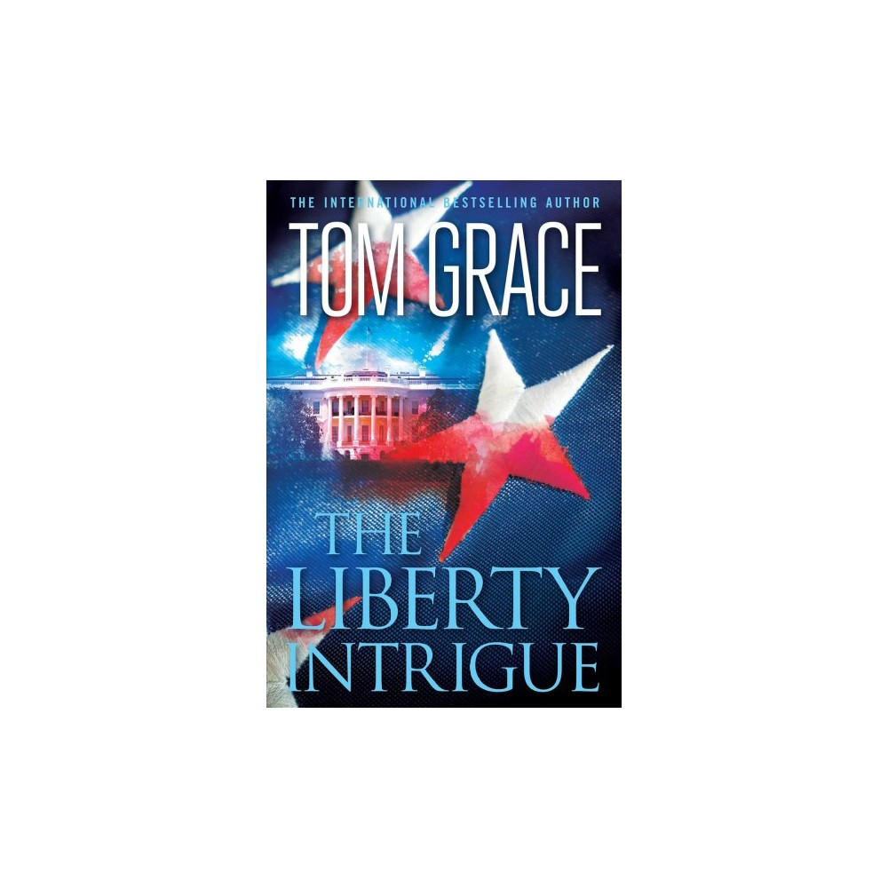 Liberty Intrigue - by Tom Grace (Paperback)