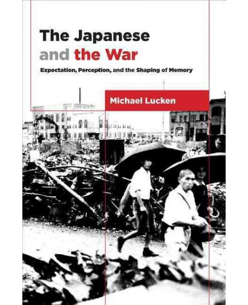 Japanese and the War : From Expectation to Memory (Hardcover) (Michael Lucken) - image 1 of 1