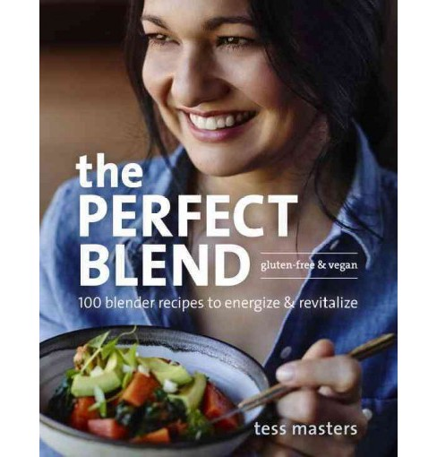 Perfect Blend : 100 Blender Recipes to Energize & Revitalize (Paperback) (Tess Masters) - image 1 of 1