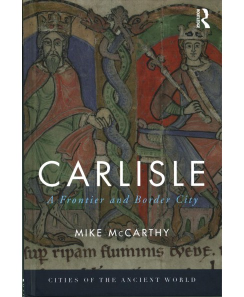 Carlisle : A Frontier and Border City (Hardcover) (Mike McCarthy) - image 1 of 1