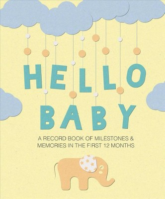 Hello Baby : A Record Book of Milestones & Memories in the First 12 Months - (Hardcover)