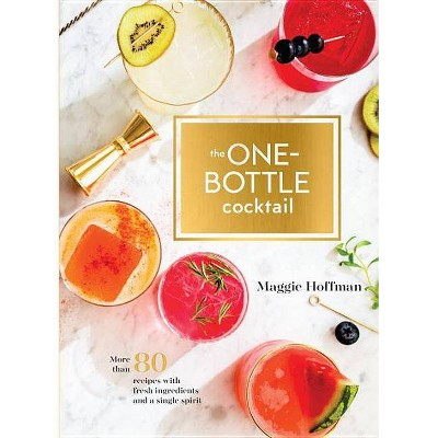 One-bottle Cocktail : More Than 80 Recipes With Fresh Ingredients and a Single Spirit - (Hardcover)