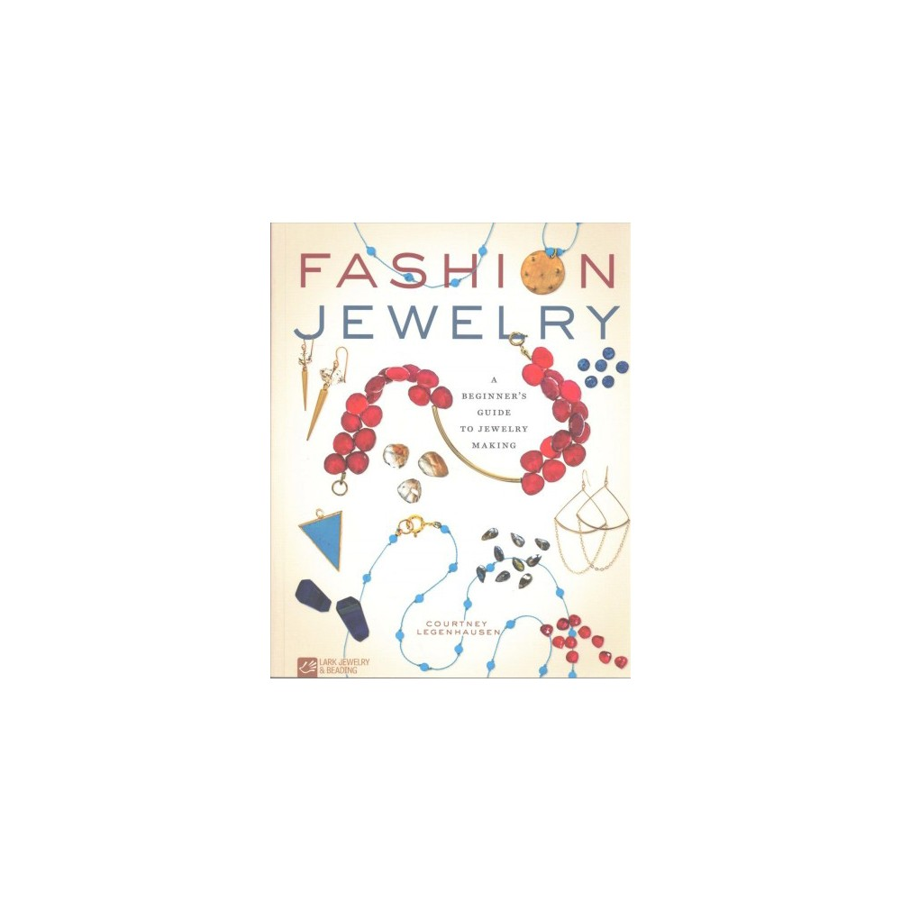 Fashion Jewelry : A Beginner's Guide to Jewelry Making - by Courtney Legenhausen (Paperback) Fashion Jewelry : A Beginner's Guide to Jewelry Making - by Courtney Legenhausen (Paperback)