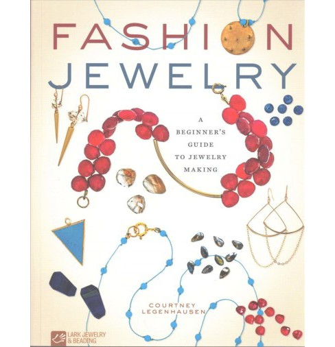 Fashion Jewelry : A Beginner's Guide to Jewelry Making -  by Courtney Legenhausen (Paperback) - image 1 of 1