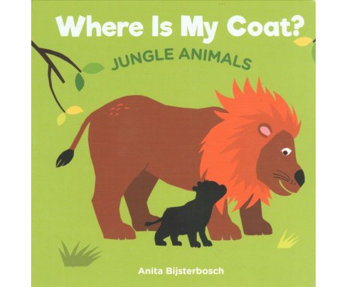 Where Is My Coat? Jungle Animals -  by Anita Bijsterbosch (Hardcover) - image 1 of 1
