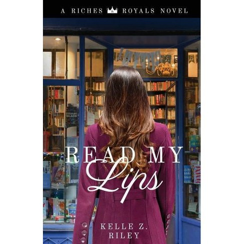 Read My Lips - (Riches and Royals) by  Kelle Z Riley (Paperback) - image 1 of 1
