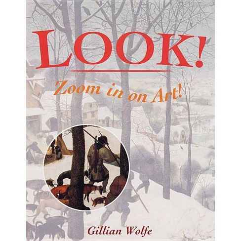 Look! Zoom in on Art! - by  Gillian Wolfe (Hardcover) - image 1 of 1