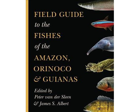Field Guide to the Fishes of the Amazon, Orinoco & Guianas -  (Paperback) - image 1 of 1