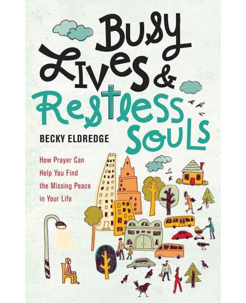 Busy Lives and Restless Souls : How Prayer Can Help You Find the Missing Peace in Your Life (Paperback) - image 1 of 1