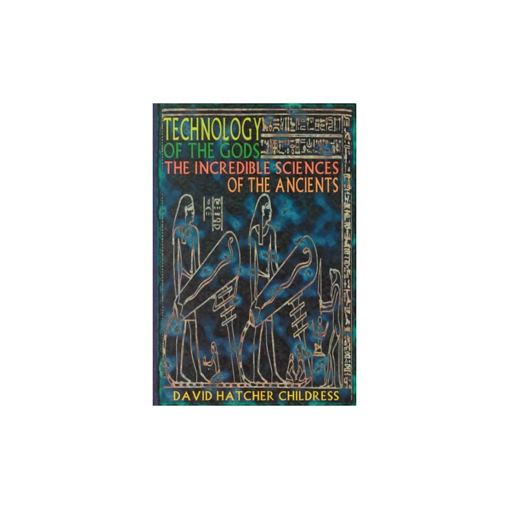 Technology of the Gods : The Incredible Sciences of the Ancients - (Paperback)
