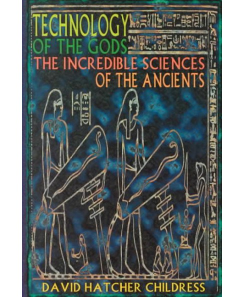 Technology of the Gods : The Incredible Sciences of the Ancients -  (Paperback) - image 1 of 1