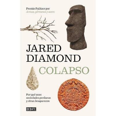 Colapso: Por Qué Unas Sociedades Perduran Y Otras Desaparecen / Collapse: How Societies Choose to Fail or Succeed - by  Jared Diamond (Hardcover)