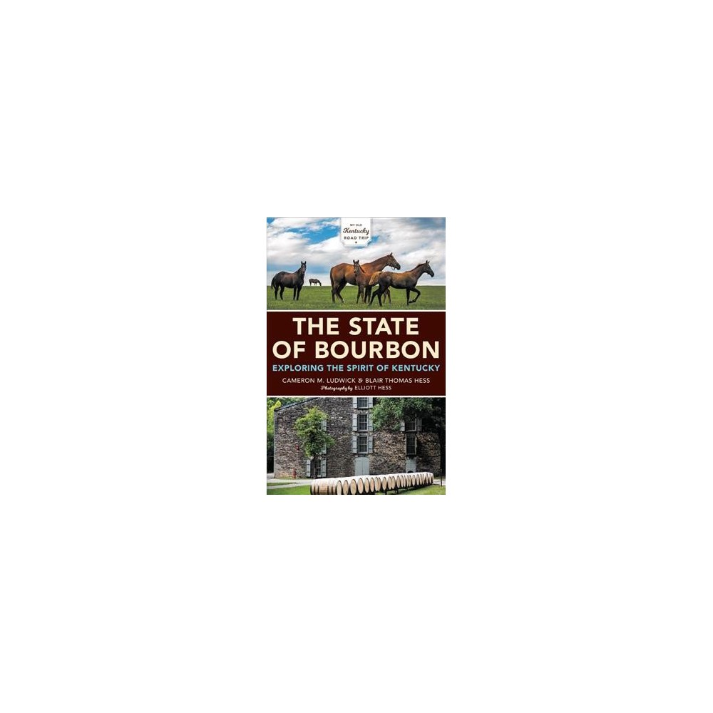 State of Bourbon : Exploring the Spirit of Kentucky - (Paperback)