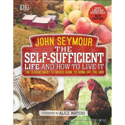 The Self-Sufficient Life and How to Live It - by  John Seymour (Hardcover)