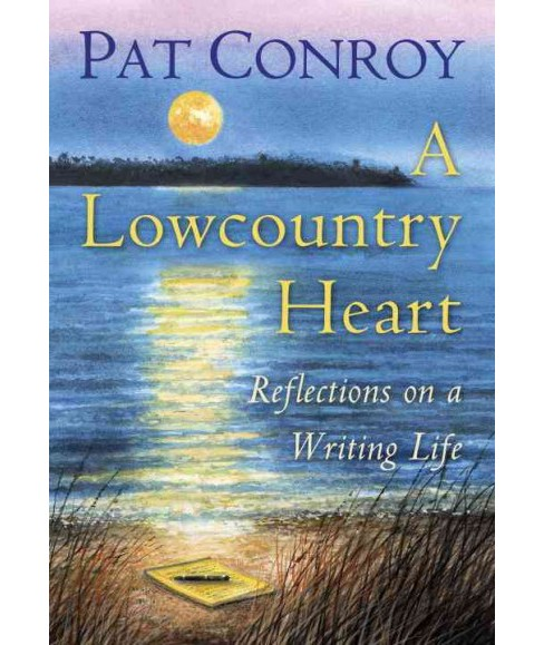 Lowcountry Heart : Reflections on a Writing Life (Hardcover) (Pat Conroy) - image 1 of 1