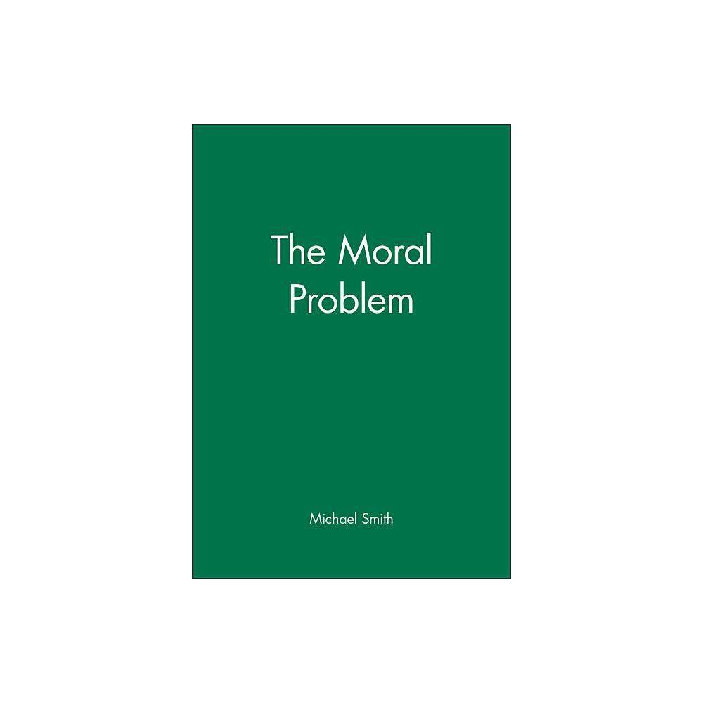 The Moral Problem Philosophical Theory By Michael Smith Paperback