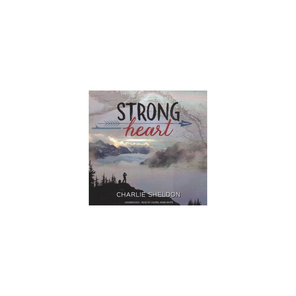 Strong Heart - Unabridged (Strong Heart) by Charlie Sheldon (CD/Spoken Word)