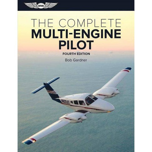 The Complete Multi-Engine Pilot - (Complete Pilot) 4 Edition by  Bob Gardner (Paperback) - image 1 of 1