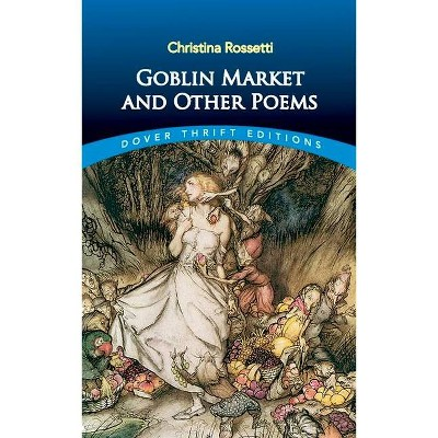 Goblin Market and Other Poems - (Dover Thrift Editions) by  Christina Rossetti (Paperback)