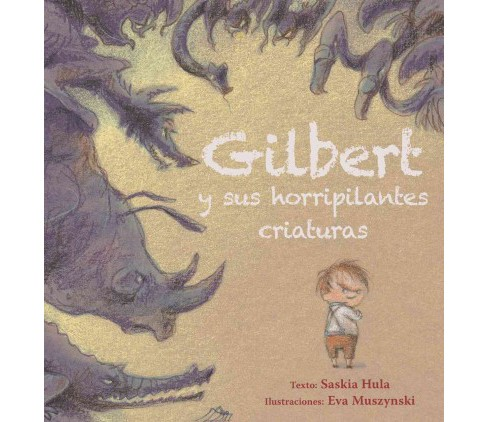 Gilbert y sus horripilantes criaturas / Gilbert and his Creepy Creatures (Hardcover) (Saskia Hula) - image 1 of 1
