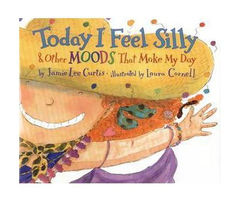 Today I Feel Silly & Other Moods That Make My Day (Hardcover) (Jamie Lee Curtis) - image 1 of 1
