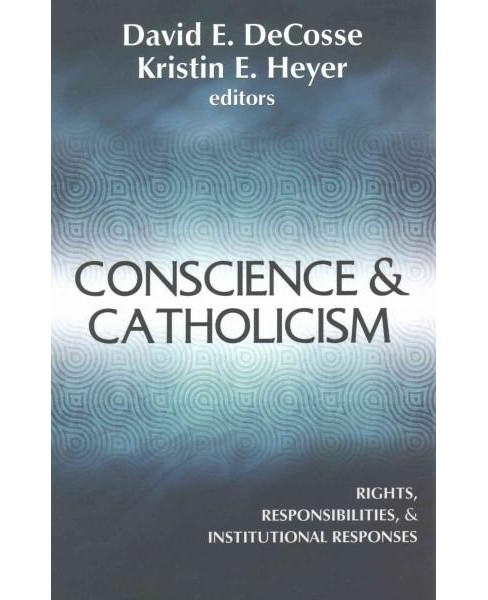 Conscience and Catholicism : Rights, Responsibilities, and Institutional Responses (Paperback) - image 1 of 1