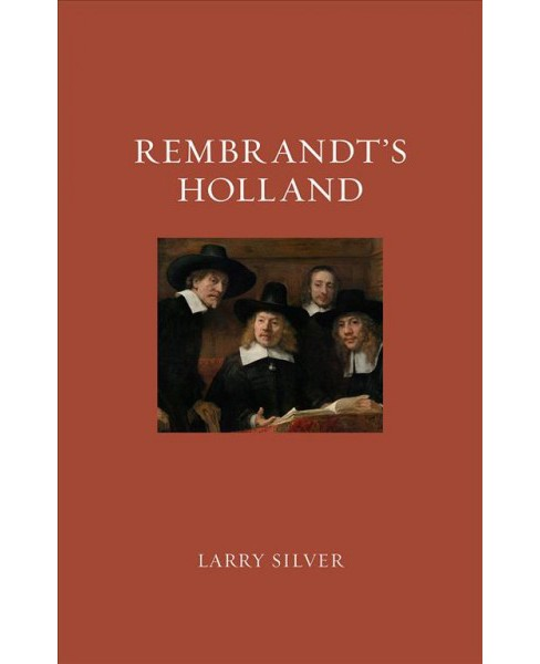 Rembrandt's Holland -  (Renaissance Lives) by Larry Silver (Hardcover) - image 1 of 1